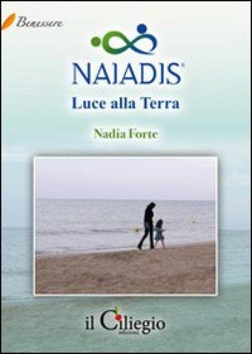 Naiadis. Luce alla terra - Nadia Forte |