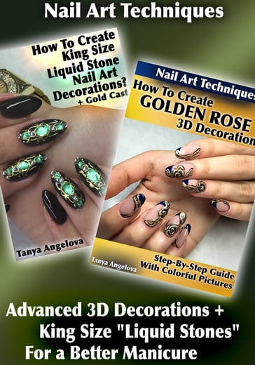 "Nail Art Techniques: Advanced 3D Decorations + King Size ""Liquid Stones"" For a Better Manicure"