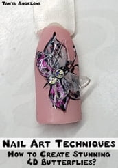 Nail Art Techniques: How to Create Stunning 4D Butterfly Nails?