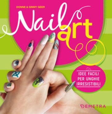 Nail art. Idee facili per unghie irresistibili - Donne Geer |