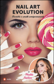 Nail art evolution. Tecniche e smalti semipermanenti