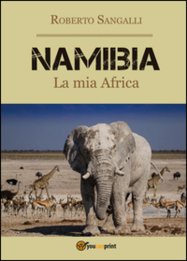 Namibia. La mia Africa - Roberto Sangalli pdf epub