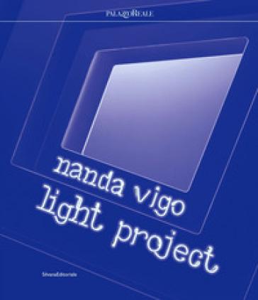 Nanda Vigo. Light project. Catalogo della mostra (Milano, 23 luglio-29 settembre 2019). Ediz. italiana e inglese - Marco Meneguzzo |