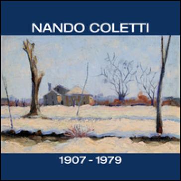 Nando Coletti dal 1930 al 1960. Catalogo della mostra (Treviso, 19 dicembre 2015-28 marzo 2016) - Enrico Brunello |