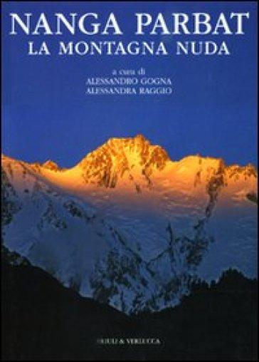 Nanga Parbat. La montagna nuda - A. Gogna | Rochesterscifianimecon.com
