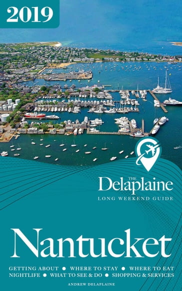 Nantucket - The Delaplaine 2019 Long Weekend Guide