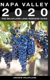 Napa Valley: The Delaplaine 2020 Long Weekend Guide