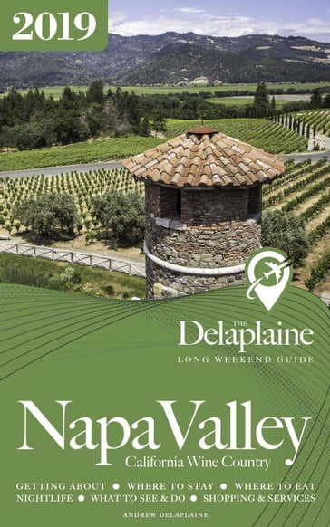 Napa Valley - The Delaplaine 2019 Long Weekend Guide