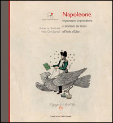 Napoleone Imperatore, imprenditore e direttore dei lavori all'Isola d'Elba - Roberta Martinelli   Rochesterscifianimecon.com