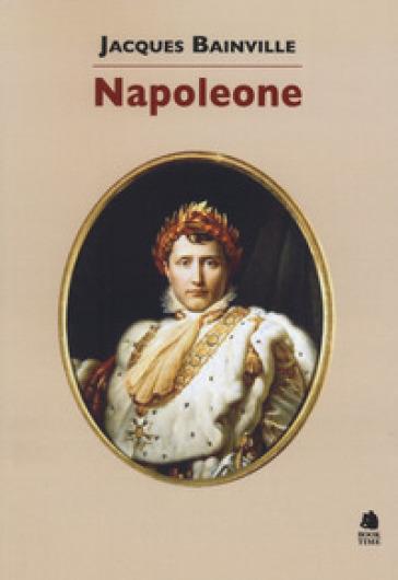 Napoleone - Jacques Bainville |