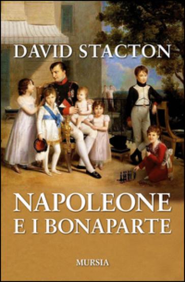 Napoleone e i Bonaparte - David Stacton  