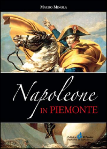 Napoleone in Piemonte - Mauro Minola  