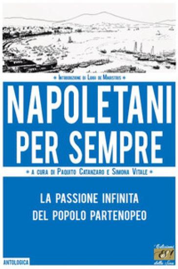 Napoletani per sempre. La passione infinita del popolo partenopeo - P. Catanzaro |