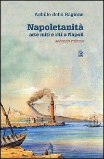 Napoletanità. Arte miti e riti a Napoli. 2. - Achille Della Ragione |