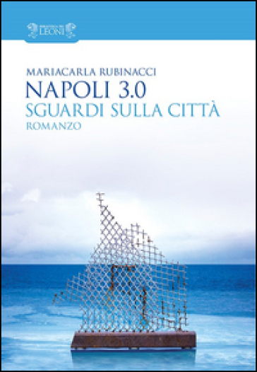 Napoli 3.0. Sguardi sulla città - M. Carla Rubinacci |