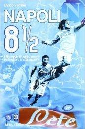 Napoli 8 1/2. Il film degli 85 anni d'amore tra la città e la sua squadra. Con DVD