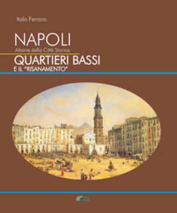 Napoli. Atlante della città storica. Quartieri Bassi e il «Risanamento» - Italo Ferraro pdf epub