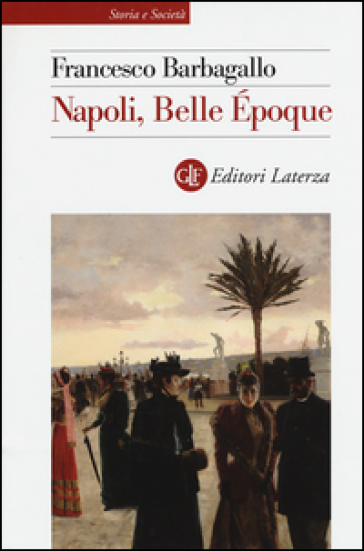 Napoli, Belle Epoque (1885-1915) - Francesco Barbagallo |