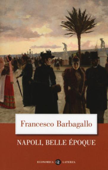 Napoli, Belle Epoque (1885-1915) - Francesco Barbagallo |