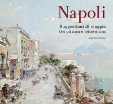 Napoli. Suggestioni di viaggio tra pittura e letteratura. Ediz. a colori - U. Salwa pdf epub