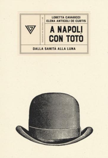 A Napoli con Totò. Dalla sanità alla luna - Loretta Cavaricci | Thecosgala.com