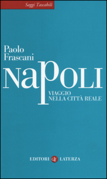 Napoli. Viaggio nella città reale - Paolo Frascani |