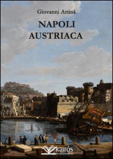 Napoli austriaca - Giovanni Attinà |