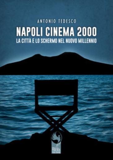 Napoli cinema 2000. La città e lo schermo nel nuovo millennio - Antonio Tedesco pdf epub