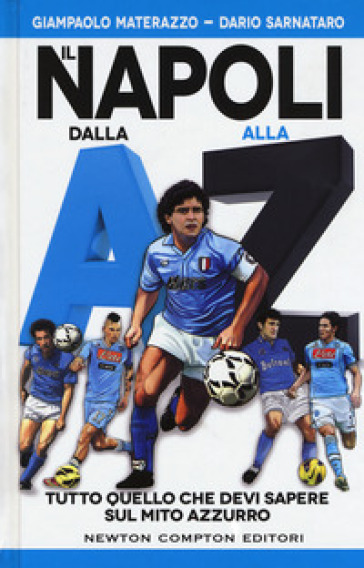 Il Napoli dalla A alla Z. Tutto quello che devi sapere sul mito azzurro - Giampaolo Materazzo pdf epub