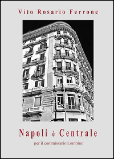 Napoli è centrale per il commissario Lombino - Vito R. Ferrone |
