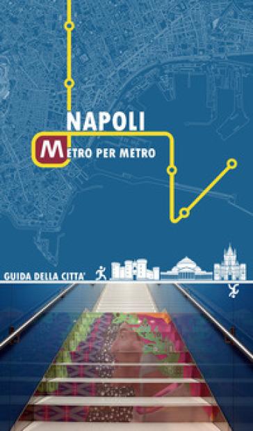 Napoli metro per metro. Guida della città - Roberta De Risi |