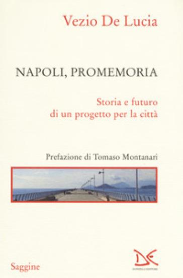 Napoli, promemoria. Storia e futuro di un progetto per la città - Vezio De Lucia | Ericsfund.org