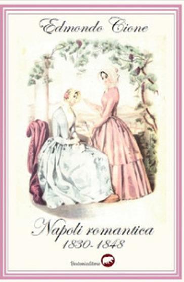 Napoli romantica 1830-1848 - Edmondo Cione |