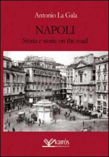 Napoli storia e storie on the road - Antonio La Gala |