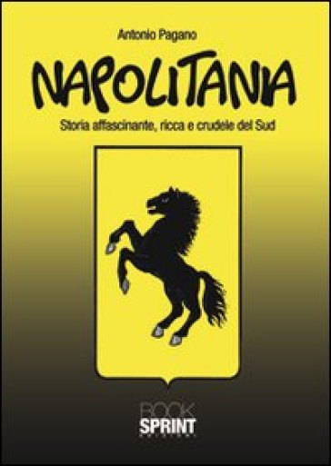 Napolitania. Storia affascinante, ricca e crudele del Sud - Antonio Pagano | Kritjur.org