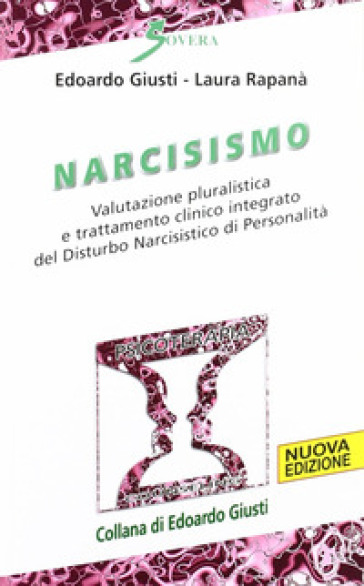 Narcisismo. Valutazione pluralistica e trattamento clinico integrato del disturbo narcistico di personalità - Edoardo Giusti | Rochesterscifianimecon.com
