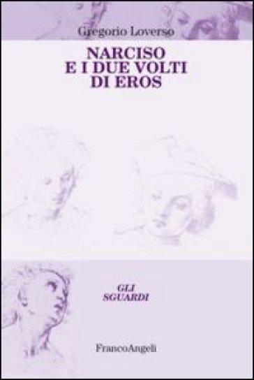 Narciso e i due volti di Eros - Gregorio Loverso |
