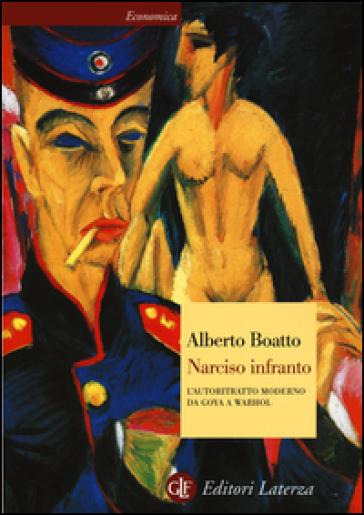 Narciso infranto. L'autoritratto moderno da Goya a Warhol - Alberto Boatto | Rochesterscifianimecon.com