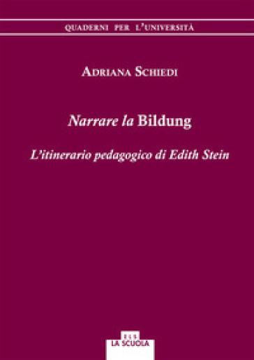 Narrare la Bildung. L'itinerario pedagogico di Edith Stein - Adriana Schiedi   Thecosgala.com