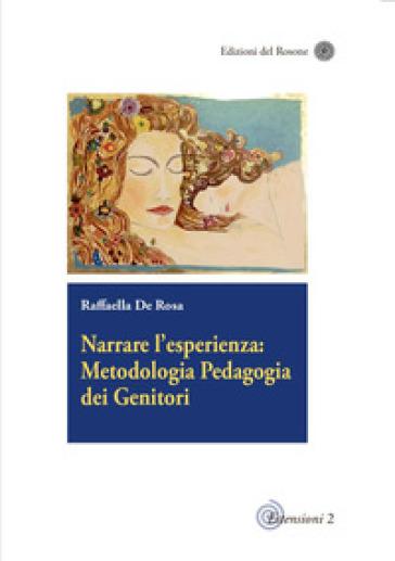 Narrare l'esperienza: metodologia pedagogia dei genitori - Raffaella De Rosa | Rochesterscifianimecon.com