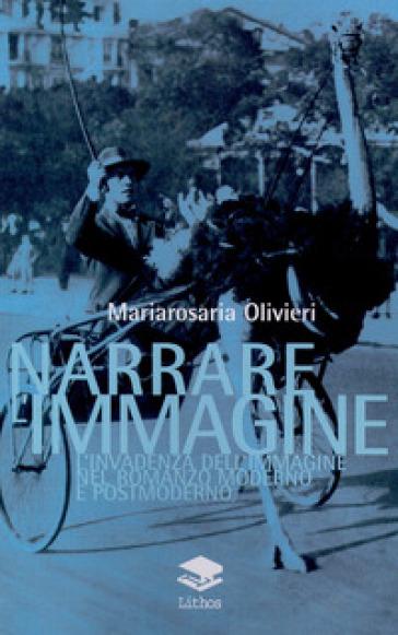 Narrare l'immagine. L'invadenza dell'immagine nel romanzo moderno e postmoderno - Mariarosaria Olivieri   Rochesterscifianimecon.com