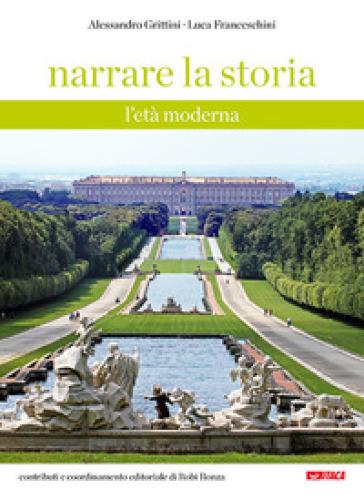 Narrare la storia. Con Fascicolo. Per la Scuola media. 2: L' età moderna - Alessandro Grittini | Jonathanterrington.com
