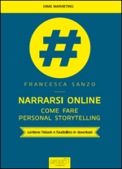 Narrarsi online. Come fare personal storytelling. Con e-book
