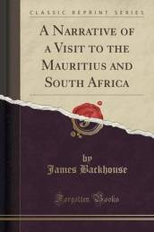 A Narrative of a Visit to the Mauritius and South Africa (Classic Reprint)