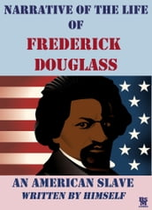 Narrative of the Life of Frederick Douglass an American Slave (Illustrated)