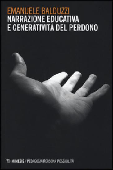 Narrazione educativa e generatività del perdono - Emanuele Balduzzi | Thecosgala.com
