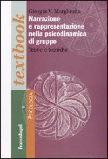 Narrazione e rappresentazione nella psicodinamica di gruppo. Teorie e tecniche - Giorgia V. Margherita |