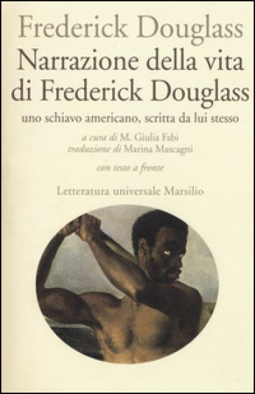 Narrazione della vita di Frederick Douglass, uno schiavo americano, scritta da lui stesso. Testo inglese a fronte - Frederick Douglass |
