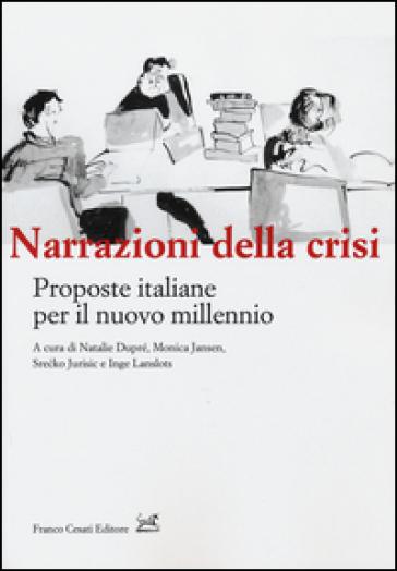 Narrazioni della crisi. Proposte italiane per il nuovo millenio - Natalie Dupré  