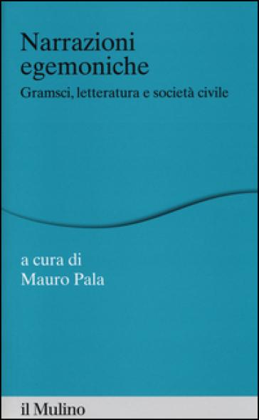 Narrazioni egemoniche. Gramsci, letteratura e società civile